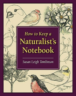 How to Keep a Naturalist's Notebook by Susan Leigh Tomlinson