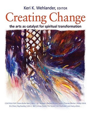 Creating Change: The Arts as Catalyst for Spiritual Transformation