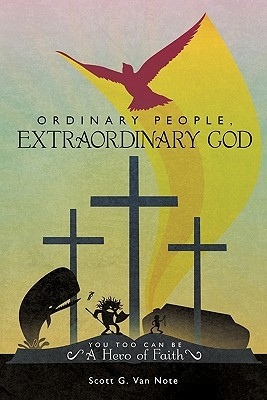 Ordinary People, Extraordinary God: You Too Can Be a Hero of Faith