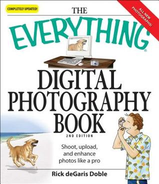 Everything Digital Photography Book: Utilize the latest technology to take professional grade pictures (Everything Series)