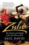 Zulu: The Heroism and Tragedy of the Zulu War of 1879