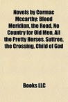 Novels by Cormac Mccarthy: Blood Meridian, the Road, No Country for Old Men, All the Pretty Horses, Suttree, the Crossing, Child of God