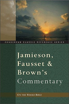 Jamieson, Fausset, and Brown's Commentary On the Whole Bible by Robert Jamieson
