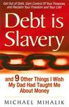 Debt Is Slavery: And 9 Other Things I Wish My Day Had Taught Me about Money