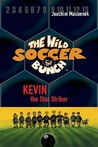 Kevin the Star Striker (The Wild Soccer Bunch, #1)