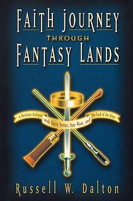 Faith Journey Through Fantasy Lands: A Christian Dialogue with Harry Potter, Star Wars, and the Lord of the Rings