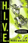 H.I.V.E. Higher Institute of Villainous Education by Mark Walden