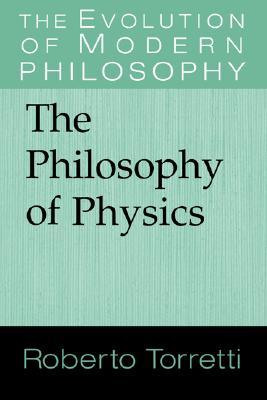 The Philosophy of Physics (The Evolution of Modern Philosophy)