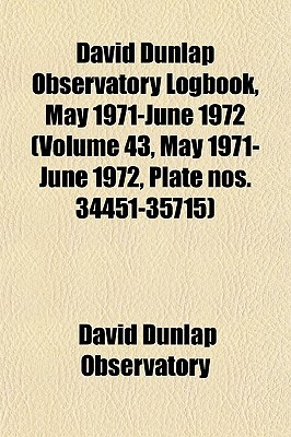 David Dunlap Observatory Logbook, May 1971-June 1972 by David Dunlap Observatory