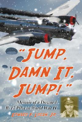 Jump, Damn It, Jump!: Memoir of a Downed B-17 Pilot in World War II