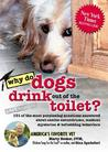 Why Do Dogs Drink Out of the Toilet?: 101 of the Most Perplexing Questions Answered about Canine Conundrums, Medical Mysteries & Befuddling Behaviors