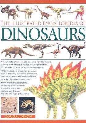 The Illustrated Encyclopedia of Dinosaurs: The Ultimate Reference to 355 Dinosaurs from the Triassic, Jurassic and Cretaceous Periods, Including More Than 900 Watercolours, Maps, Timelines and Photographs