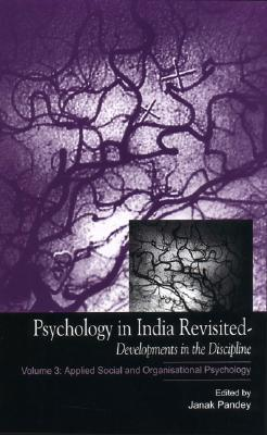 Psychology in India Revisited - Developments in the Discipline, Volume 3: Applied Social and Organizational Psychology