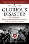 A Glorious Disaster: Barry Goldwater's Presidential Campaign and the Origins of the Conservative Movement