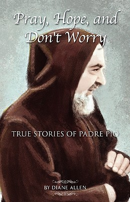 Pray, Hope, and Don't Worry: True Stories of Padre Pio