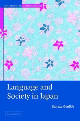 Language and Society in Japan by Nanette Gottlieb