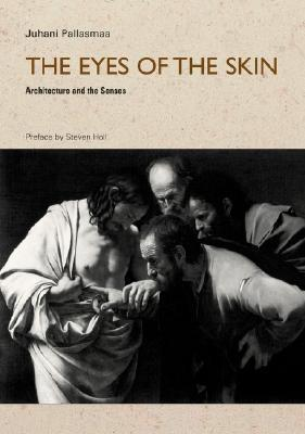 The Eyes of the Skin by Juhani Pallasmaa