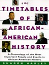 Timetables of African-American History: A Chronology of the Most Important People and Events in African-American History