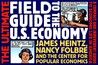 The Ultimate Field Guide to the U.S. Economy: A Compact and Irreverent Guide to Economic Life in America