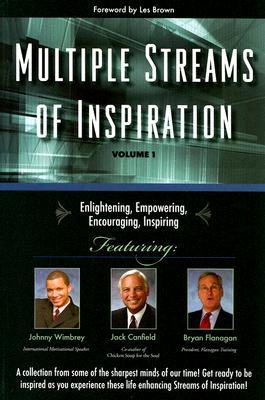 Multiple Streams of Inspiration with Jack Canfield, Johnny Wimbrey, Bryan Flanagan (Volume 1)