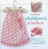 Making Children's Clothes: 25 step-by-step sewing projects for 0–5 years, including full-size paper patterns