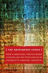 The Archimedes Codex: How a Medieval Prayer Book Is Revealing the True Genius of Antiquity's Greatest Scientist