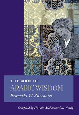 The Book of Arabic Wisdom: Proverbs and Anecdotes