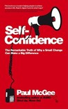 Self Confidence: The Remarkable Truth of Why a Small Change Can Make a Big Difference