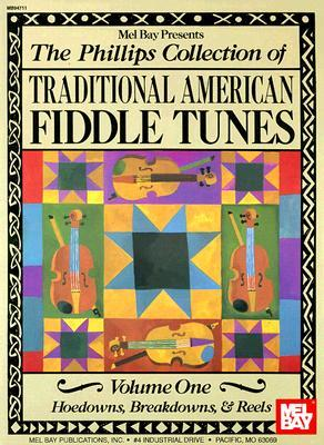 The Phillips Collection of Traditional American Fiddle Tunes Volume One: Hoedowns, Breakdowns, & Reels