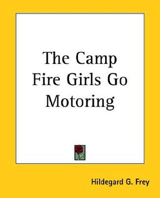The Camp Fire Girls Go Motoring; Or, Along the Road That Lead... by Hildegard G. Frey