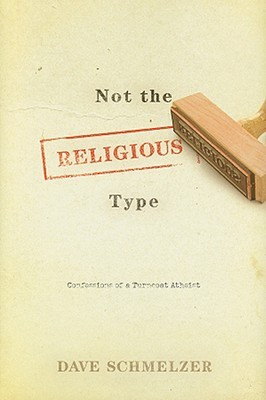 Not the Religious Type: Confessions of a Turncoat Atheist