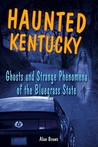 Haunted Kentucky: Ghosts and Phenomena of the Bluegrass State