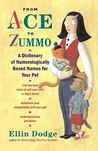 From Ace to Zummo: A Dictionary of Numerologically Based Names for Your Pet