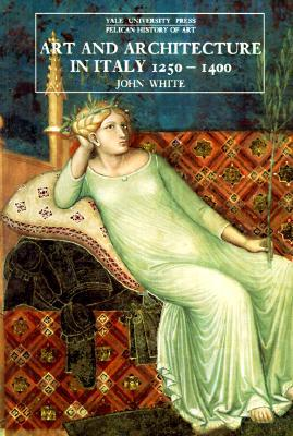 Art And Architecture In Italy, 1250-1400 by John       White