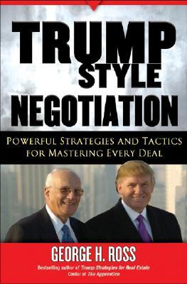 Trump-Style Negotiation by George H. Ross