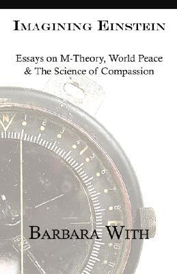 Imagining Einstein: Essays on M-Theory, World Peace & the Science of Compassion