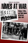 Nimes at War: Religion, Politics, and Public Opinion in the Gard, 1938-1944