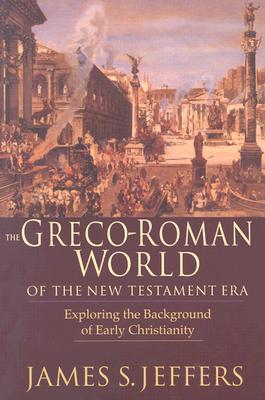 The Greco-Roman World of the New Testament Era: Exploring the Background & Early Christianity