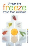 How to Freeze Fresh Food at Home Everything You Need to Know About Freezing and Freezer by Humphries, Carolyn  ON Oct-21-2009, Paperback