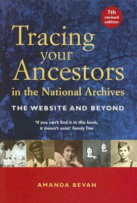 Tracing Your Ancestors in the National Archives by Amanda Bevan