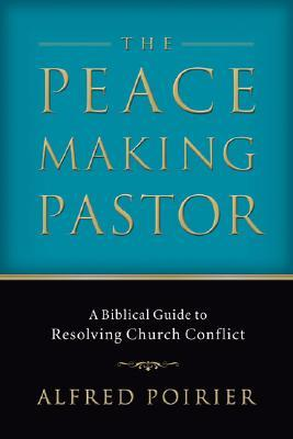 The Peacemaking Pastor by Alfred Poirier