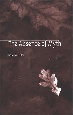 The Absence of Myth by Sophia Heller