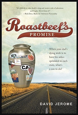 Roastbeef's Promise: When Your Dad's Dying Wish Is to Have His Ashes Sprinkled in Each State, What's a Son to Do?