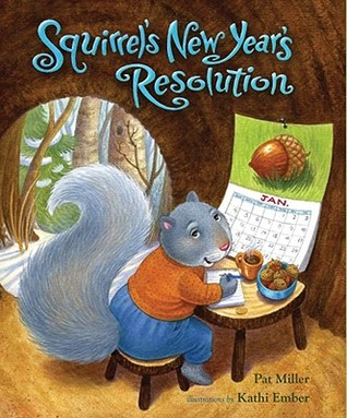 Squirrel's New Year's Resolution by Pat Miller