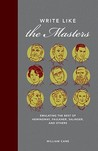 Write Like the Masters: Emulating the Best of Hemingway, Faulkner, Salinger, and Others