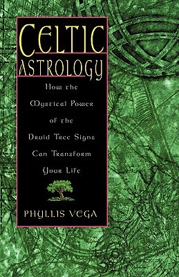 Celtic Astrology: How the Mystical Power of the Druid Tree Sign Can Transform Your Life