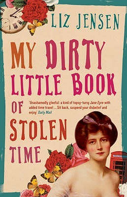My Dirty Little Book Of Stolen Time by Liz Jensen