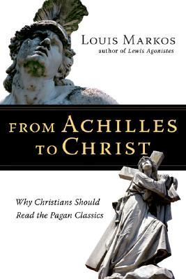 From Achilles to Christ by Louis Markos