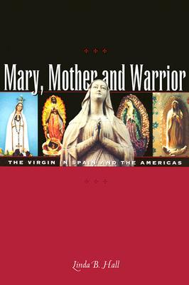 Mary, Mother and Warrior: The Virgin in Spain and the Americas