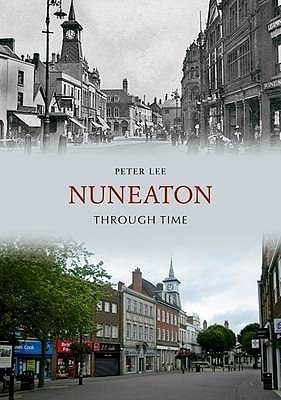 Nuneaton Through Time. Peter Lee